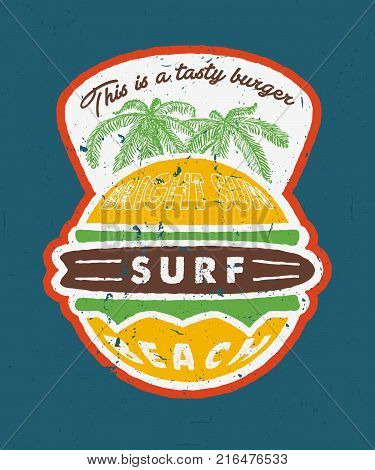 BRIGHT SUN SURF BEACH - THIS IS A TASTY BURGER. Design fashion apparel print. T shirt graphic vintage grunge vector illustration badge label logo template.