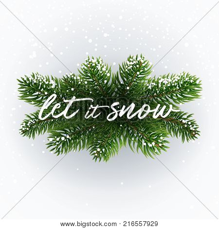 Calligraphic inscription Let it Snow on christmas branches. Winter postcard. White inscription on festive background. Christmas tree branches, snow and typographic. Lettering text. Realistic style.
