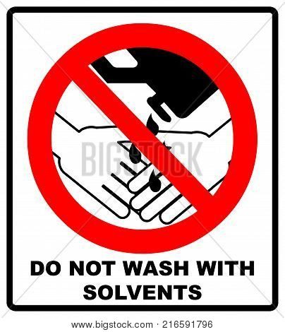 Do Not Wash Hands With Solvents Sign. Vector illustration. Warning banner. Red prohibition symbol. Forbidden Sign.