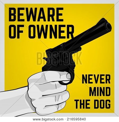 Danger sign - Beware of Owner. Warning poster with human hand holding a revolver. Editable vector illustration in yellow, black and grey colors.