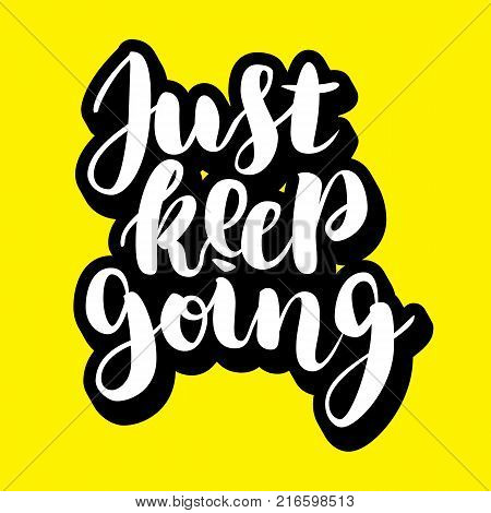 Just keep going lettering quote card. Vector illustration with slogan. Template design for poster, greeting card, t-shirts, prints, banners on yellow background.