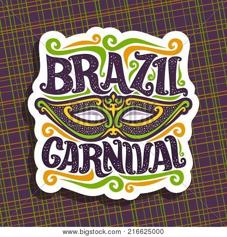 Vector logo for Brazil Carnival, poster with brazilian national mask, colorful streamer, original font for festive text brazil carnival on dark abstract background, sign for carnival in Rio de Janeiro