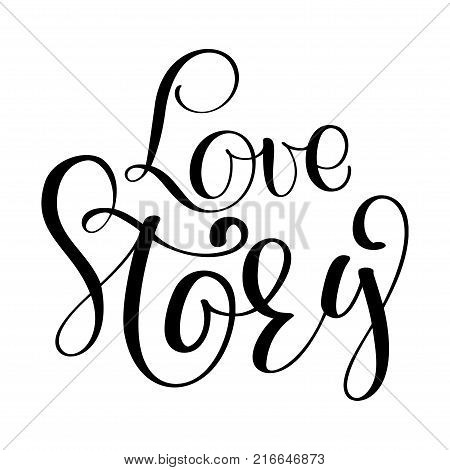 Words Love Story. Vector inspirational wedding quote. Hand lettering, typographic element for your design. Can be printed on T-shirts, bags, posters, invitations, cards, phone cases, pillows.
