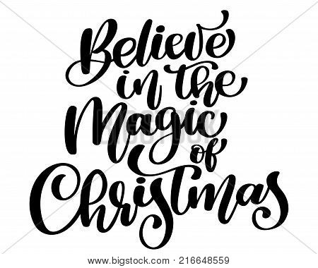 Christmas text Believe in the magic Christmas hand Christian written calligraphy lettering. handmade vector illustration. Fun brush ink typography for photo overlays, t-shirt print, flyer, poster design.