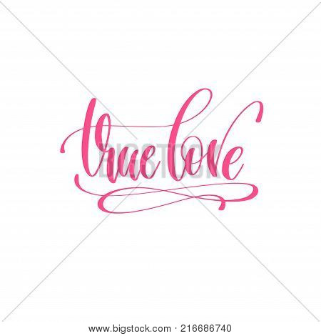 true love - hand lettering love quote to valentines day design, calligraphy vector illustration