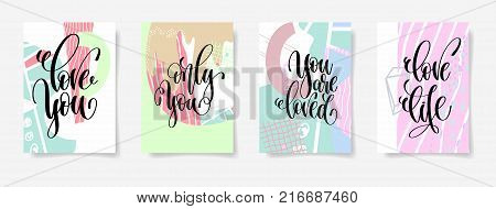 love you, only you, you are loved, love life - hand lettering set posters on abstract background, calligraphy vector illustration collection