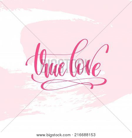 true love - hand lettering poster on pink brush stroke pattern, greeting card to valentines day - love quotes, calligraphy vector illustration