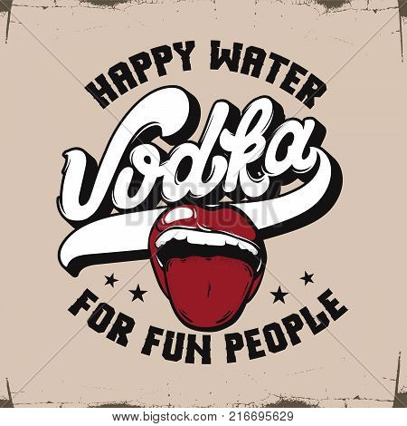Vodka. Happy water for fun people. Vector quote typographical background. Hand drawn illustration of open mouth. Template for card poster banner print for t-shirt.