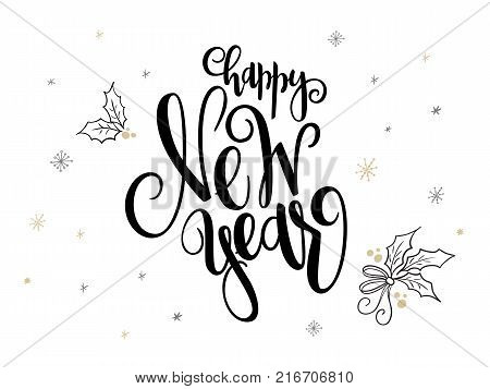 vector hand lettering new 2018 year label - happy hew year - with holly leaves and snowflakes.