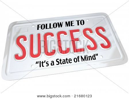 A white metal license plate with the words Follow Me to Success, It's a State of Mind. Meant for automobile or other vehicle and metaphor for driving to a successful future poster