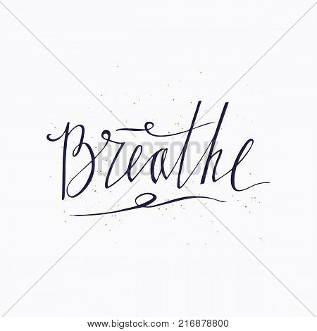 Breathe. Hand drawn lettering design. Handwritten phrase. Inspiration graphic design typography element. Isolated on white background. Vector brush lettering about life calm positive saying.