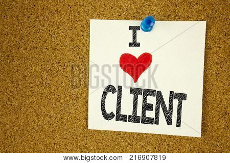 Hand writing text caption inspiration showing I Love Client concept meaning Client Customer Business Loving written on sticky note, reminder isolated background with space