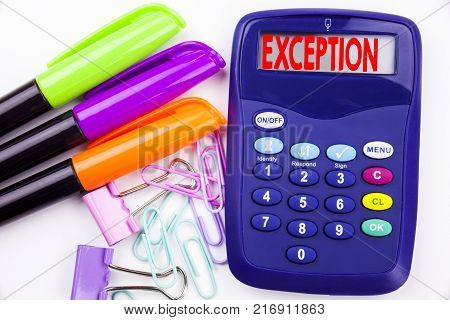 Writing word Exception text in the office with surroundings such as marker, pen writing on calculator. Business concept for Exceptional Exception Management,  white background with space