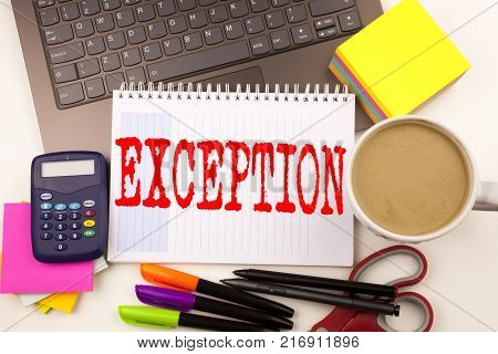 Word writing Exception in the office with  laptop, marker, pen, stationery, coffee. Business concept for Exceptional Exception Management,  Workshop white background with space