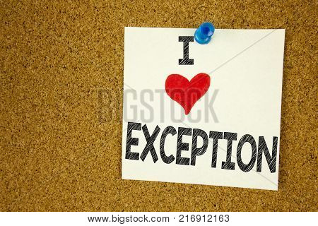 Hand writing text caption inspiration showing I Love Exception concept meaning Exceptional Exception Management,  Loving written on sticky note, reminder isolated background with space