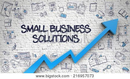 Small Business Solutions Drawn on White Brick Wall. Illustration with Doodle Design Icons. White Wall with Small Business Solutions Inscription and Blue Arrow. Enhancement Concept.