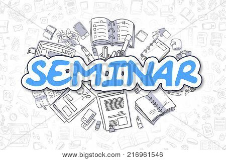 Blue Inscription - Seminar. Business Concept with Cartoon Icons. Seminar - Hand Drawn Illustration for Web Banners and Printed Materials.