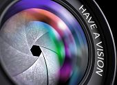 Camera Lens with Have A Vision Concept, Closeup. Lens Flare Effect. Have A Vision Concept. Closeup Camera Lens with text Have A Vision. Pink and Orange Lens Reflections.Selective Focus. 3D Render. poster