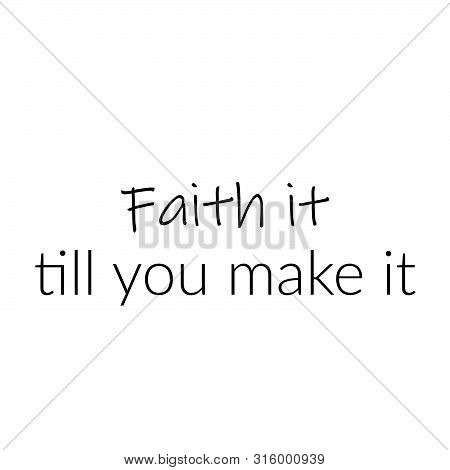 Christian Faith, Faith It, Till You Make It, Typography For Print Or Use As Poster, Card, Flyer Or T