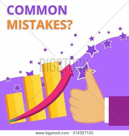 Text sign showing Common Mistakes question. Conceptual photo repeat act or judgement misguided or wrong Thumb Up Good Performance Success Escalating Bar Graph Ascending Arrow. poster