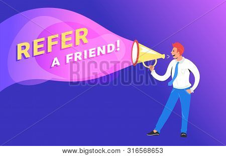 Refer A Friend Concept Vector Illustration Of Happy Manager Shouting On Megaphone To Invite New Cust