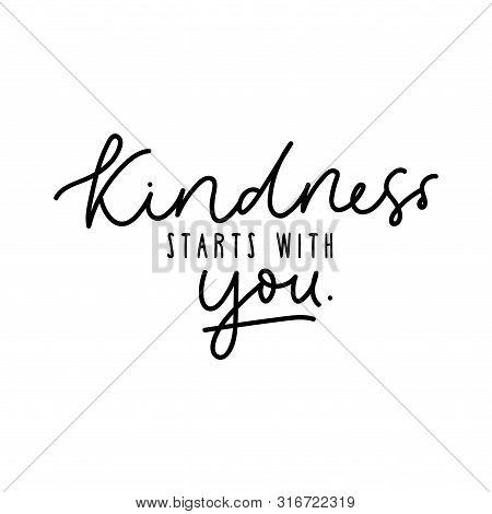 Kindness Starts With You Design Vector Illustration. Inspirational Quote Written In Black On White B