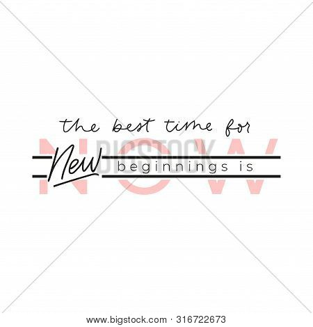 The Best Time For New Beginnings Is Now Vector Illustration. Quote With Emphasize On Main Word Writt