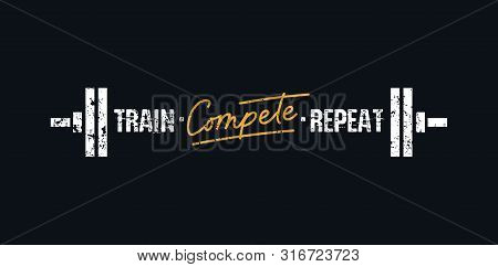 Train Compete Repeat Banner Vector Illustration. Gym Sport Motivational Print Written In White And G