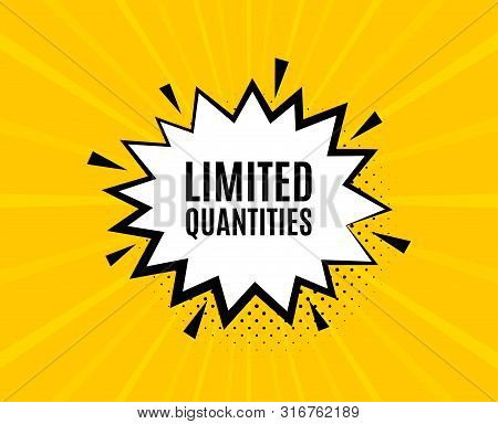 Limited Quantities Symbol. Chat Speech Bubble. Special Offer Sign. Sale. Yellow Vector Banner With B