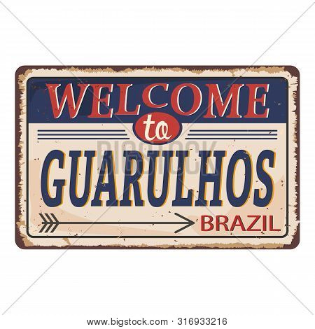 Welcome To Guarulhos Vintage Blank Rusted Metal Sign Vector Illustration On White Background