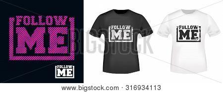 Follow Me T-shirt Print For T Shirts Applique, Fashions Slogan, Tee Badge, Label, Tag Clothing, Jean