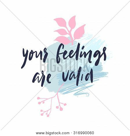 Your Feelings Are Valid. Emotional Support Quote, Mental Health Saying. Inspirational Phrase For Pri