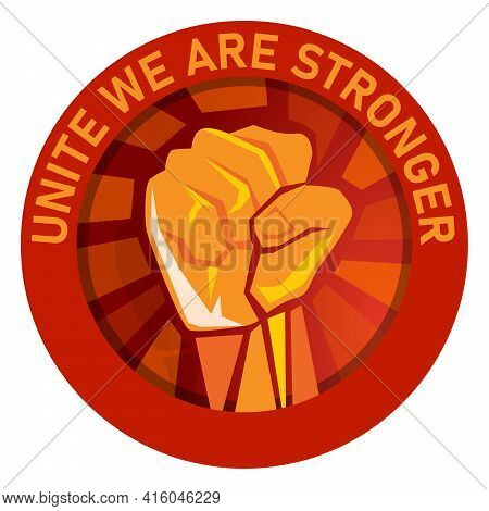 Unite We Are Stronger Labor Union Logo Emblem Hand Fist Raised Vector Symbol Of Strong Fight Freedom