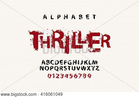 Thriller Lettering In Scary Bloody Letters. Splash Alphabet, Vector Set Of Alphabet Letters And Numb
