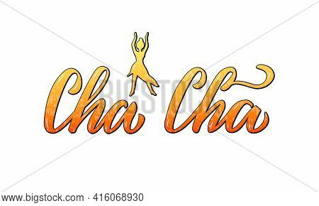 Vector Illustration Of Cha Cha Isolated Lettering For Banner, Poster, Business Card, Dancing Club Ad
