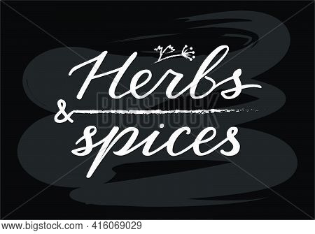 Vector Illustration Of Herbs And Spices Lettering For Banner, Poster, Spice Shop Advertisement, Sign