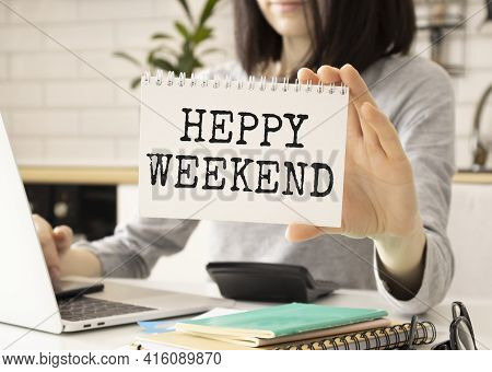 Text Writing Happy Weekend. Business Concept For Weekend Message Written On Notepad Notebook Book In