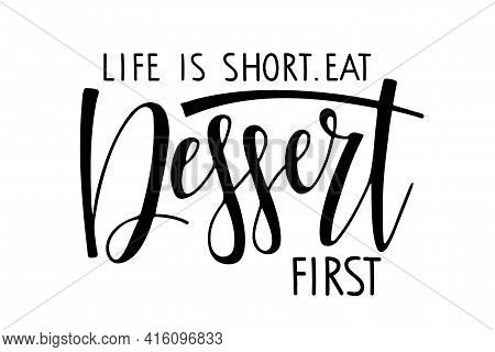 Life Is Short. Eat Dessert First Text . For Logotype, Banner, Poster, Decoration, Postcard. Calligra