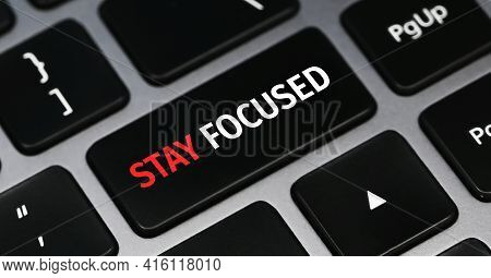 Stay Focused. Business Photo Showcasing Be Attentive Concentrate Prioritize The Task Avoid Distracti