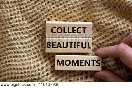 Collect Beautiful Moments Symbol. Wooden Blocks With Words 'collect Beautiful Moments'. Beautiful Ca