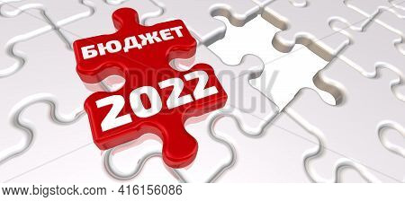 The Budget Of 2022. The Inscription On The Missing Element Of The Puzzle. Translation Text: