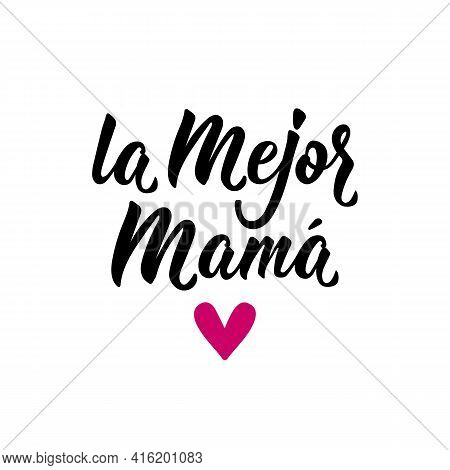 La Mejor Mama. Lettering. Translation From Spanish - Best Mother. Element For Flyers, Banner And Pos