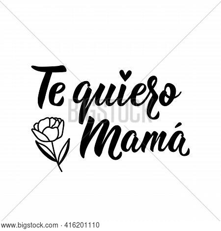 Te Quiero Mama. Lettering. Translation From Spanish - Love You Mom. Element For Flyers, Banner And P
