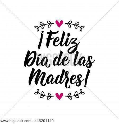 Feliz Dia De La Madre. Lettering. Translation From Spanish - Happy Mother's Day. Element For Flyers,