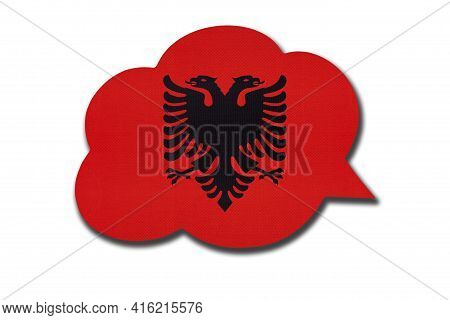 3d Speech Bubble With Albania National Flag Isolated On White Background. Speak And Learn Albanian L