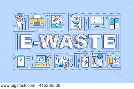 E-waste Word Concepts Banner. E-scrap. Unwanted Discarded Electronic Products. Infographics With Lin