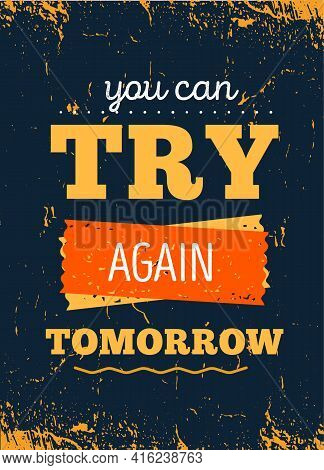 You Can Try Again Tomorrow Motivational Quote For Decoration Design. Poster Illustration. Vector Typ