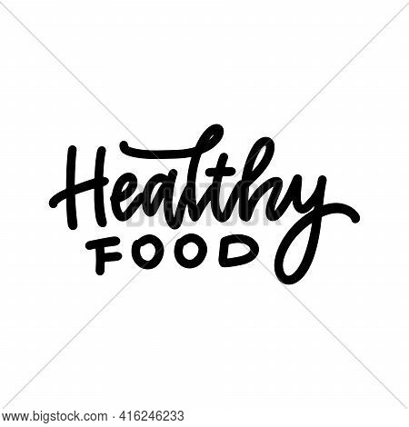 Healthy Food - Hand Written Lettering Sign In Black And White. Restaurant Logo, Poster, Badge, Label