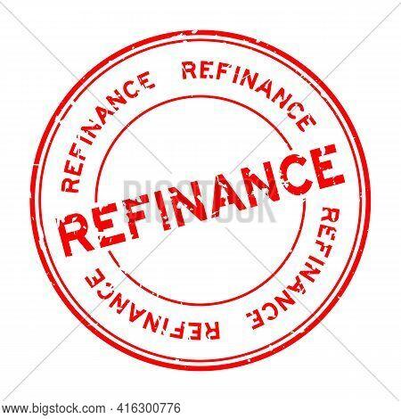 Grunge Red Refinance Word Round Rubber Seal Stamp On White Background