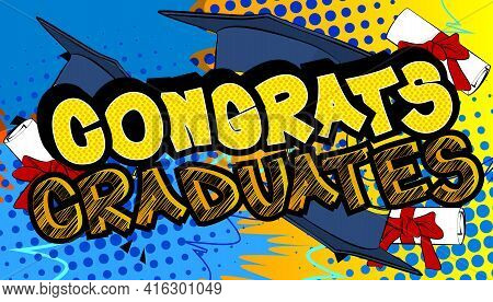 Congrats Graduates - Comic Book Style Text. Graduation, End Of Educational Year Related Words, Quote